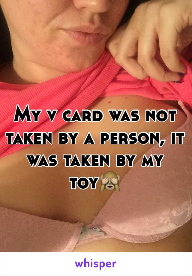 My v card was not taken by a person, it was taken by my toy🙈