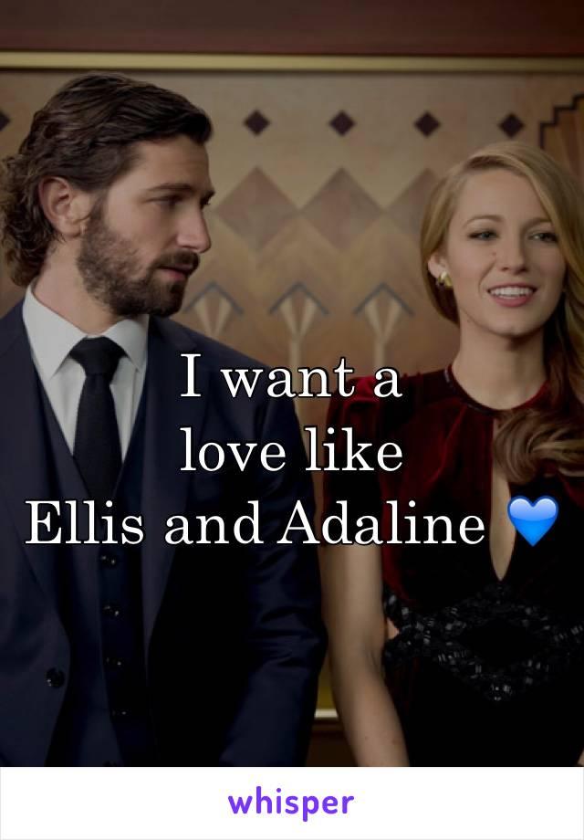 I want a  love like  Ellis and Adaline 💙
