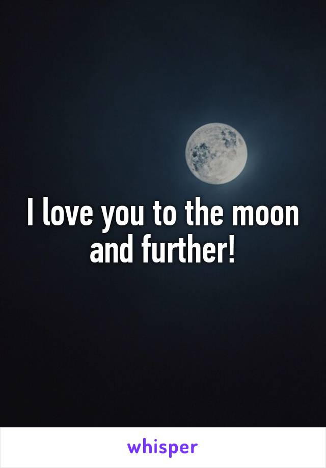 I love you to the moon and further!