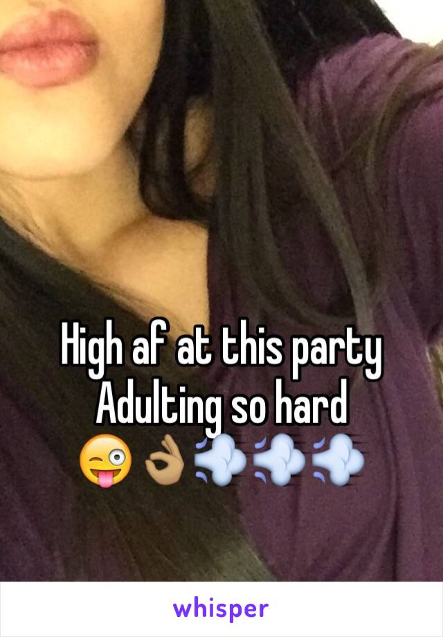 High af at this party Adulting so hard 😜👌🏽💨💨💨