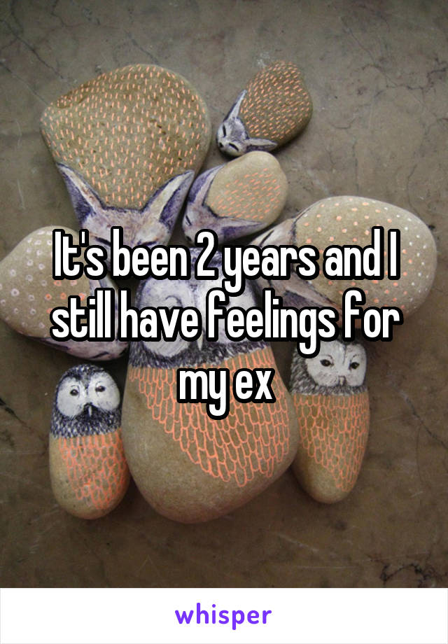 It's been 2 years and I still have feelings for my ex