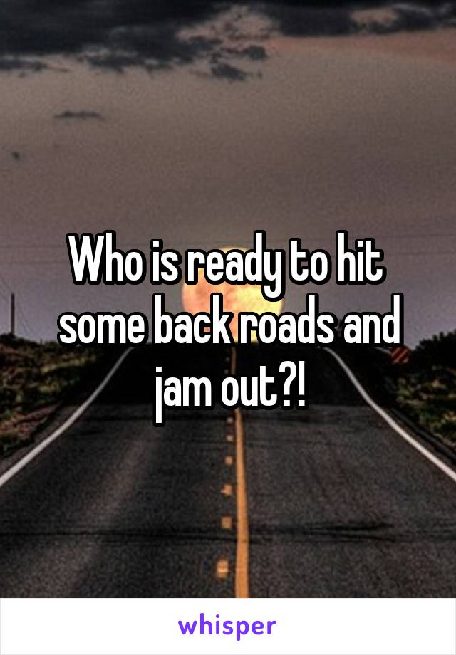 Who is ready to hit  some back roads and jam out?!