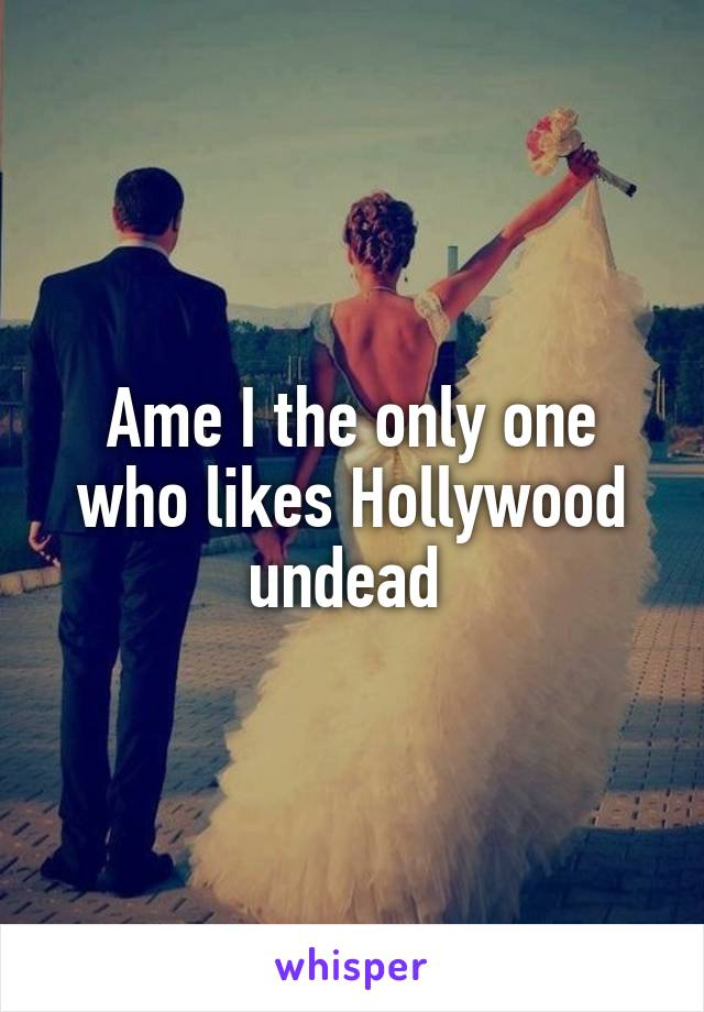 Ame I the only one who likes Hollywood undead