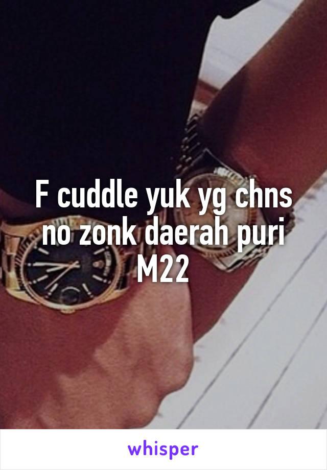 F cuddle yuk yg chns no zonk daerah puri M22