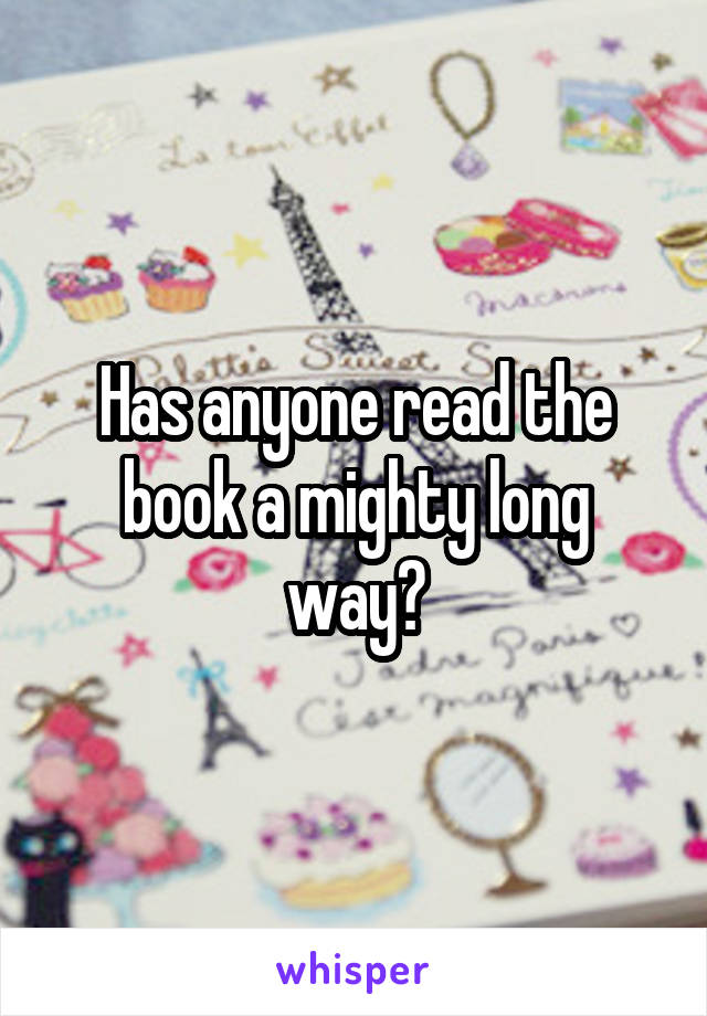 Has anyone read the book a mighty long way?