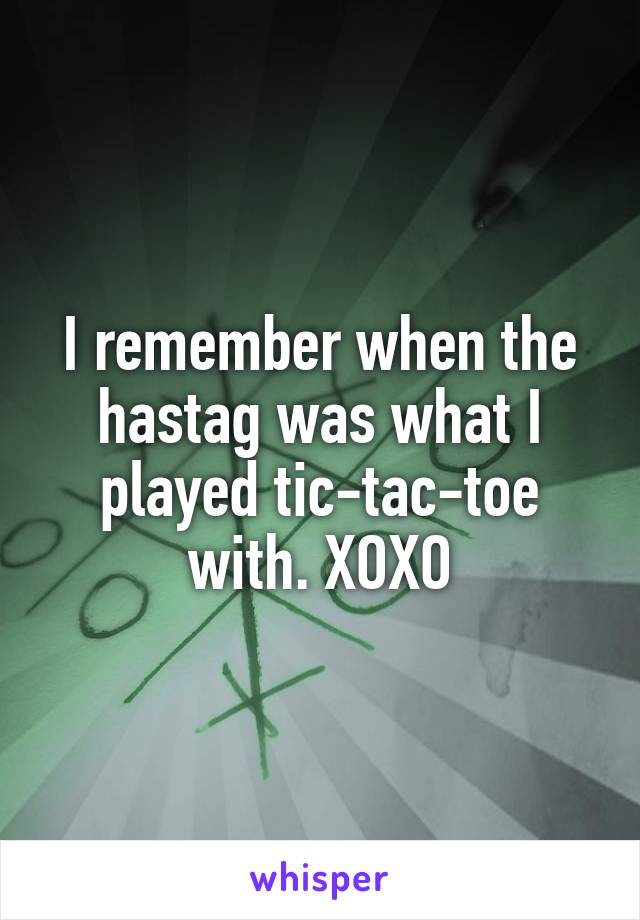 I remember when the hastag was what I played tic-tac-toe with. XOXO