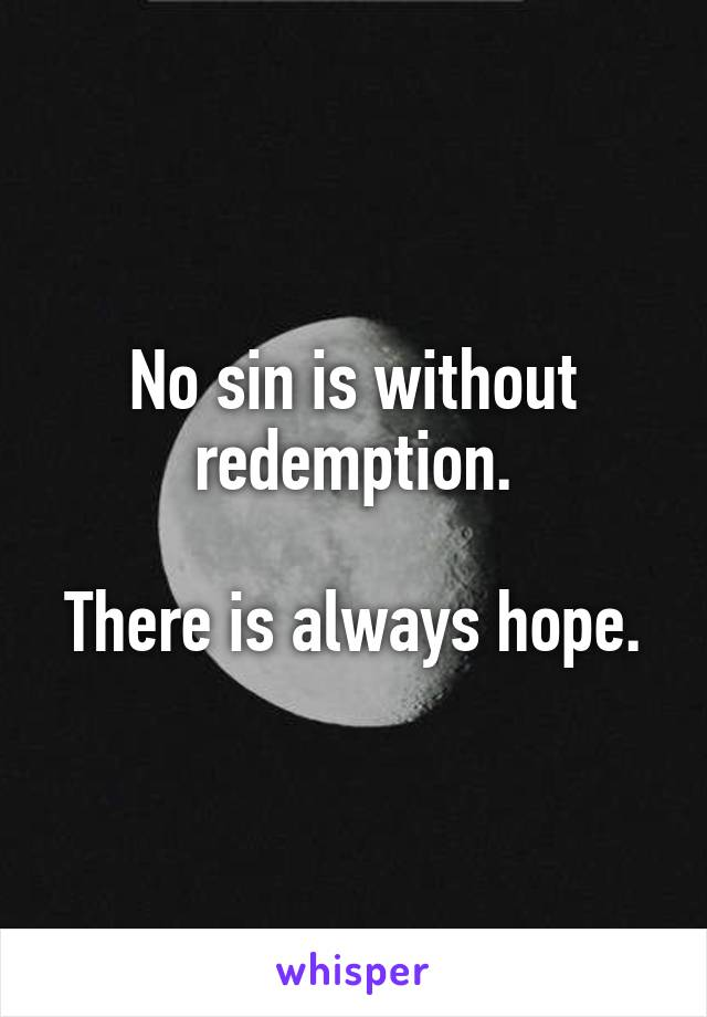 No sin is without redemption.  There is always hope.