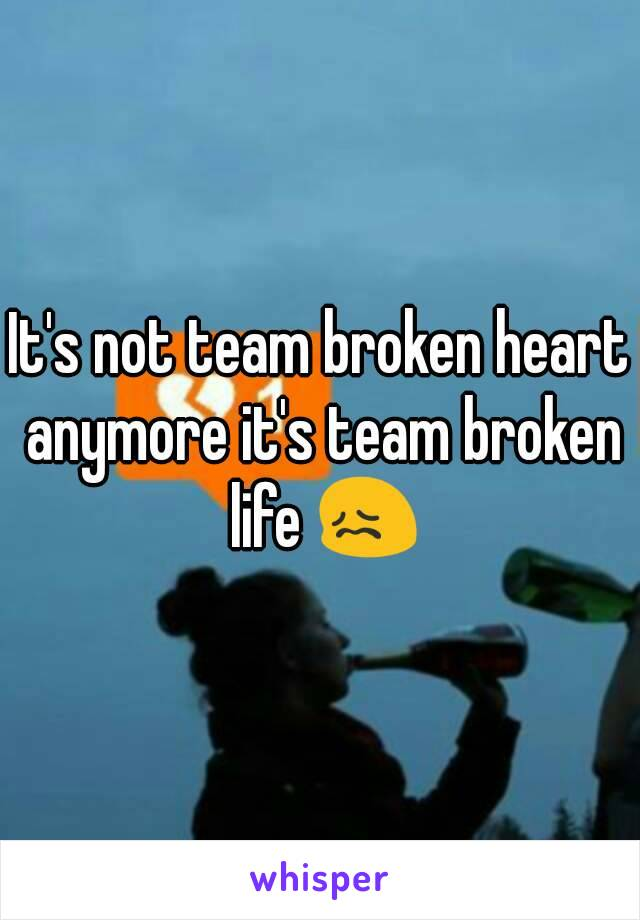 It's not team broken heart anymore it's team broken life 😖