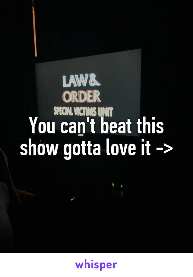 You can't beat this show gotta love it ->