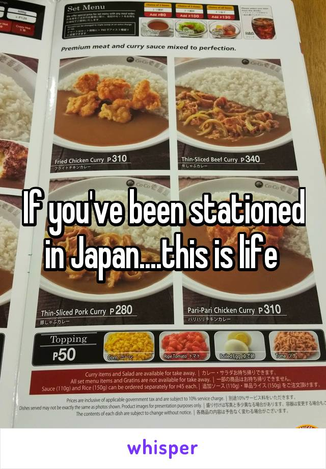 If you've been stationed in Japan....this is life