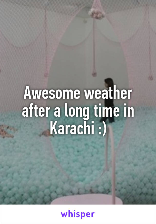 Awesome weather after a long time in Karachi :)