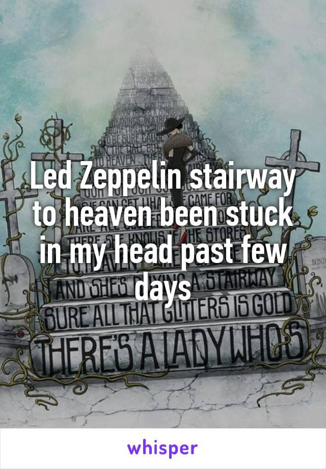 Led Zeppelin stairway to heaven been stuck in my head past few days