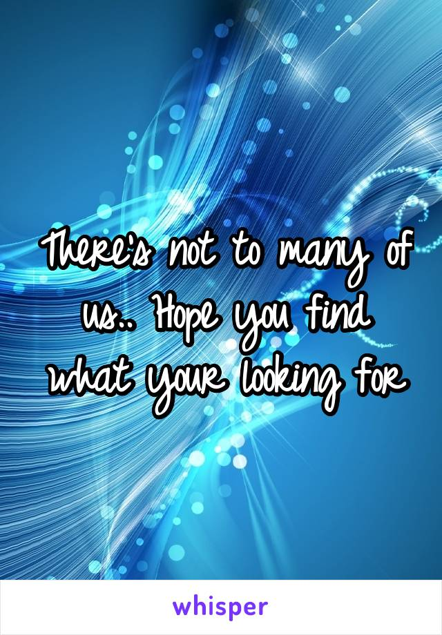 There's not to many of us.. Hope you find what your looking for