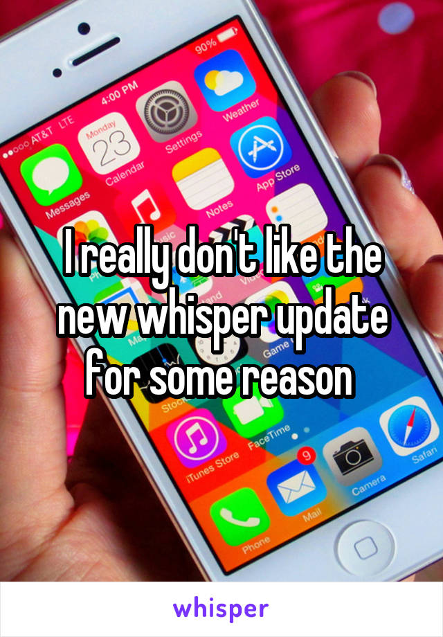 I really don't like the new whisper update for some reason