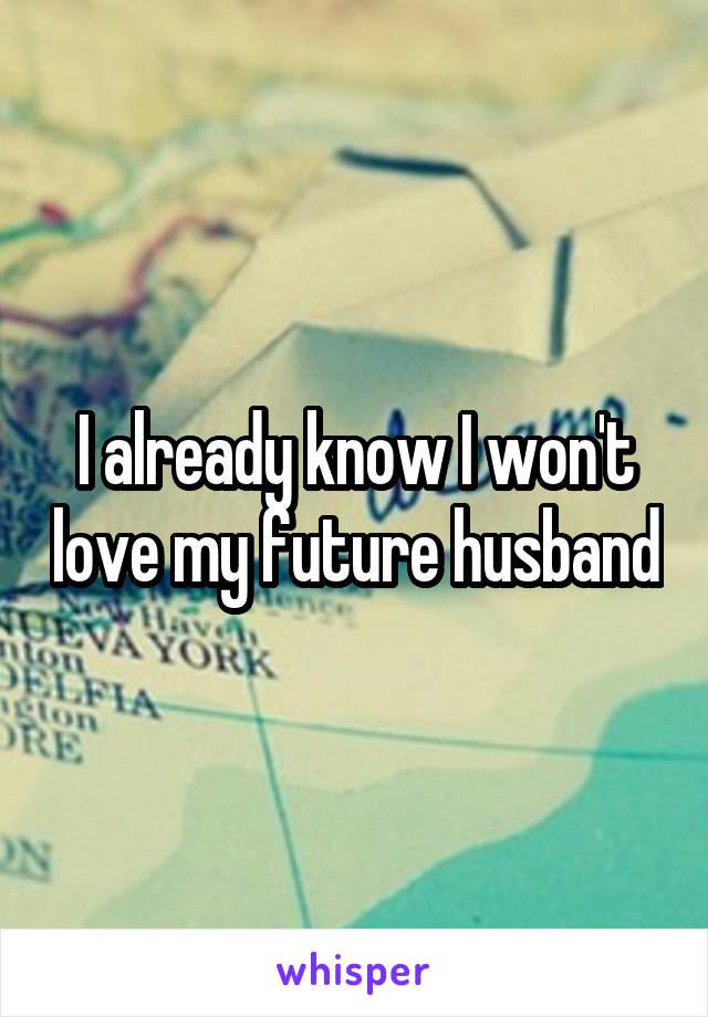I already know I won't love my future husband