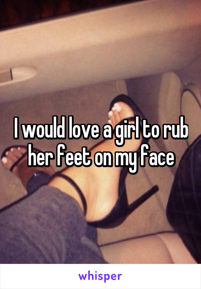 Think, her feet on my face