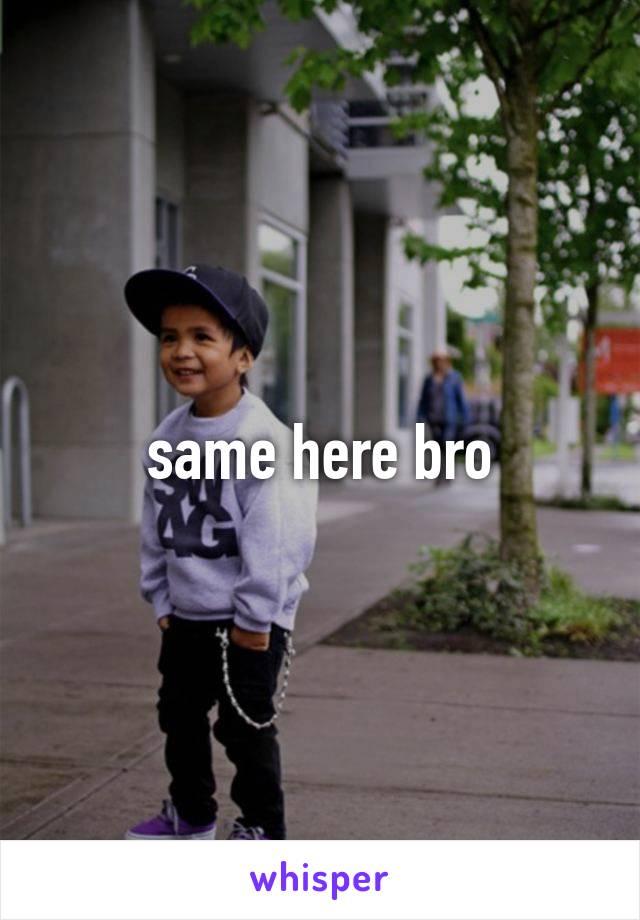 same here bro