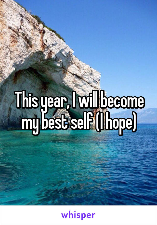 This year, I will become my best self (I hope)