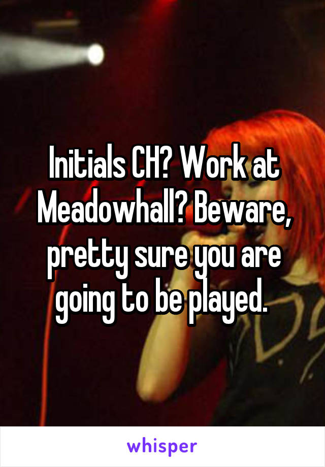 Initials CH? Work at Meadowhall? Beware, pretty sure you are going to be played.
