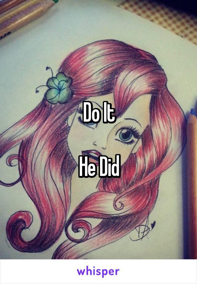 Do It  He Did