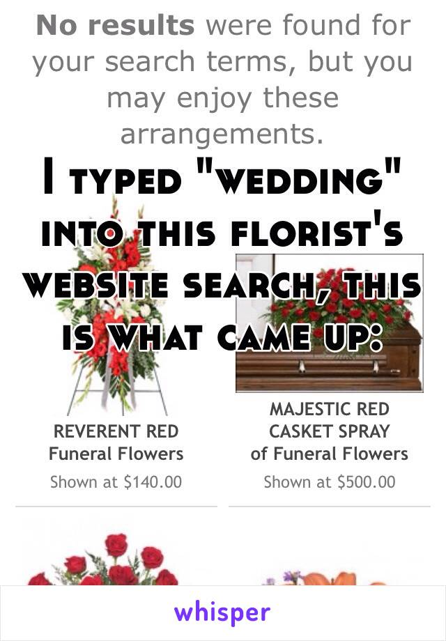 "I typed ""wedding"" into this florist's website search, this is what came up:"