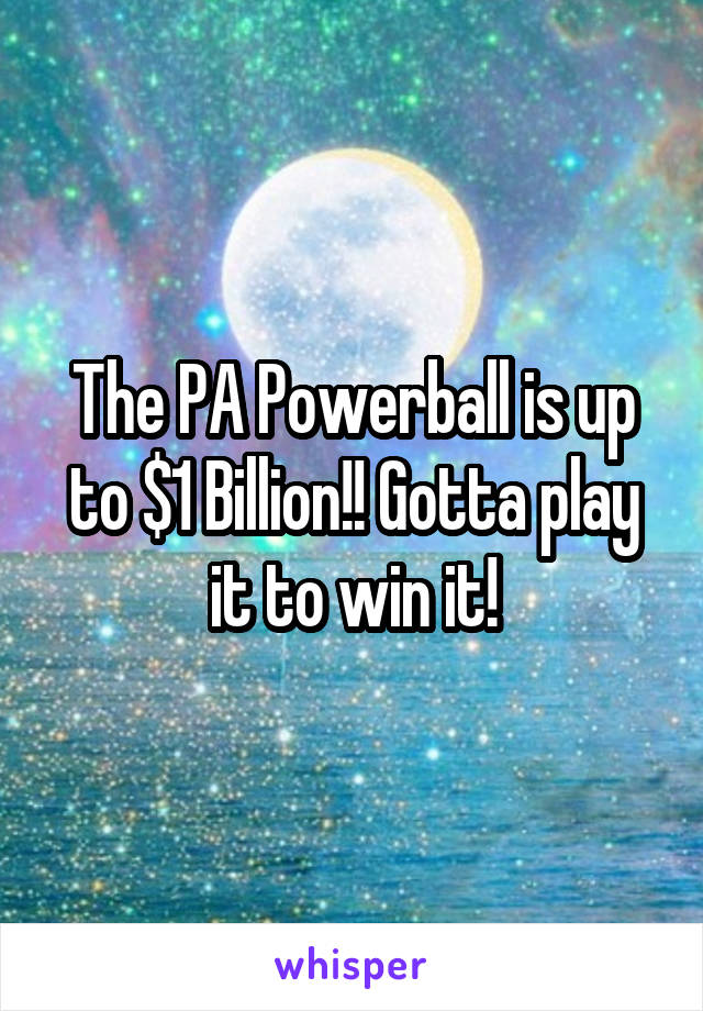 The PA Powerball is up to $1 Billion!! Gotta play it to win it!
