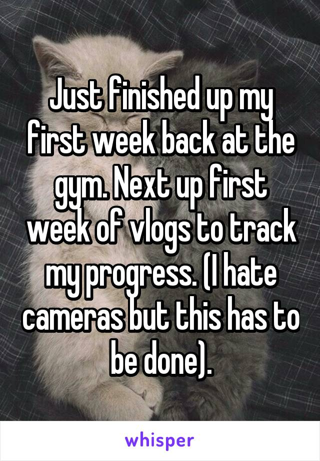 Just finished up my first week back at the gym. Next up first week of vlogs to track my progress. (I hate cameras but this has to be done).