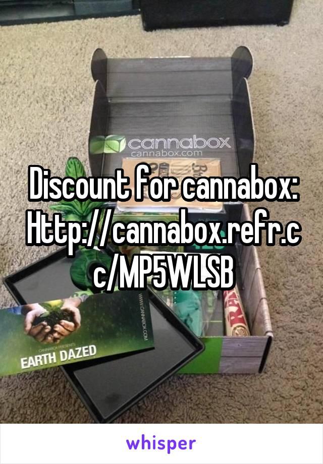 Discount for cannabox: Http://cannabox.refr.cc/MP5WLSB