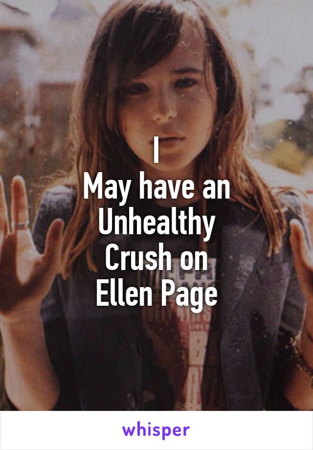 I May have an Unhealthy Crush on Ellen Page