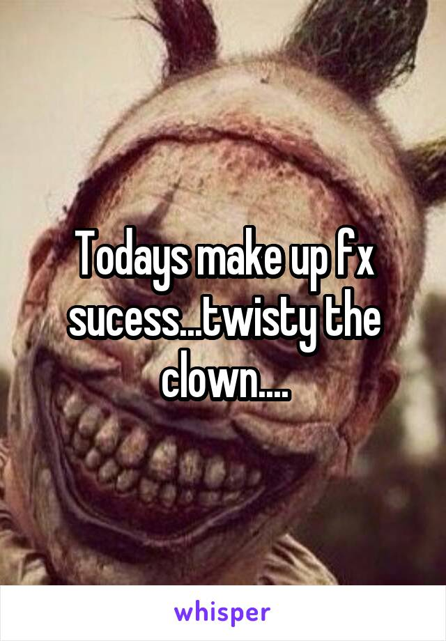 Todays make up fx sucess...twisty the clown....