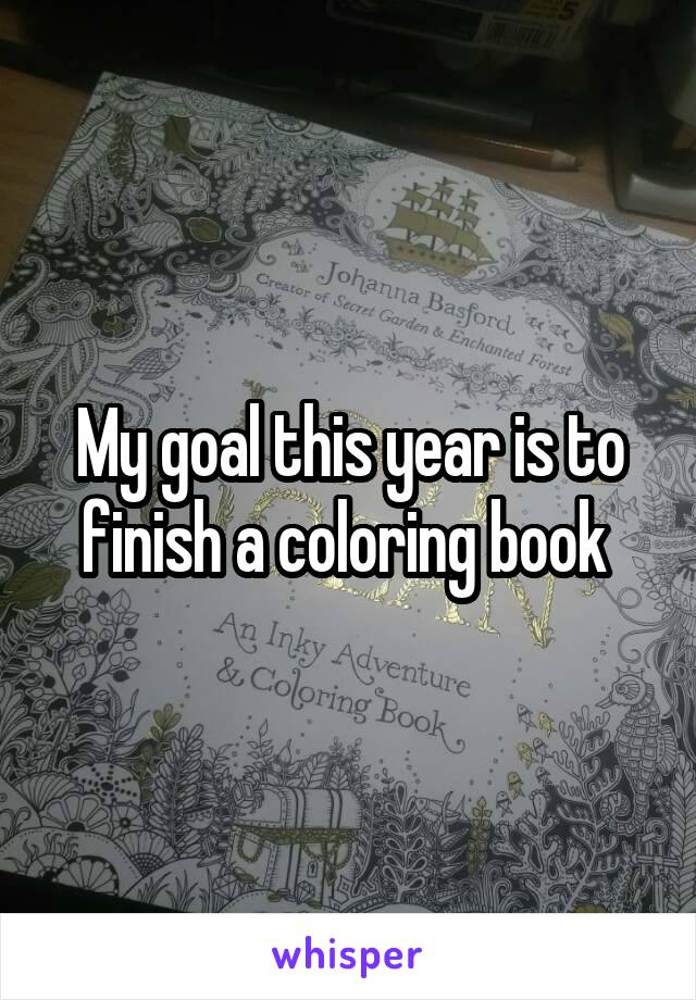 My goal this year is to finish a coloring book