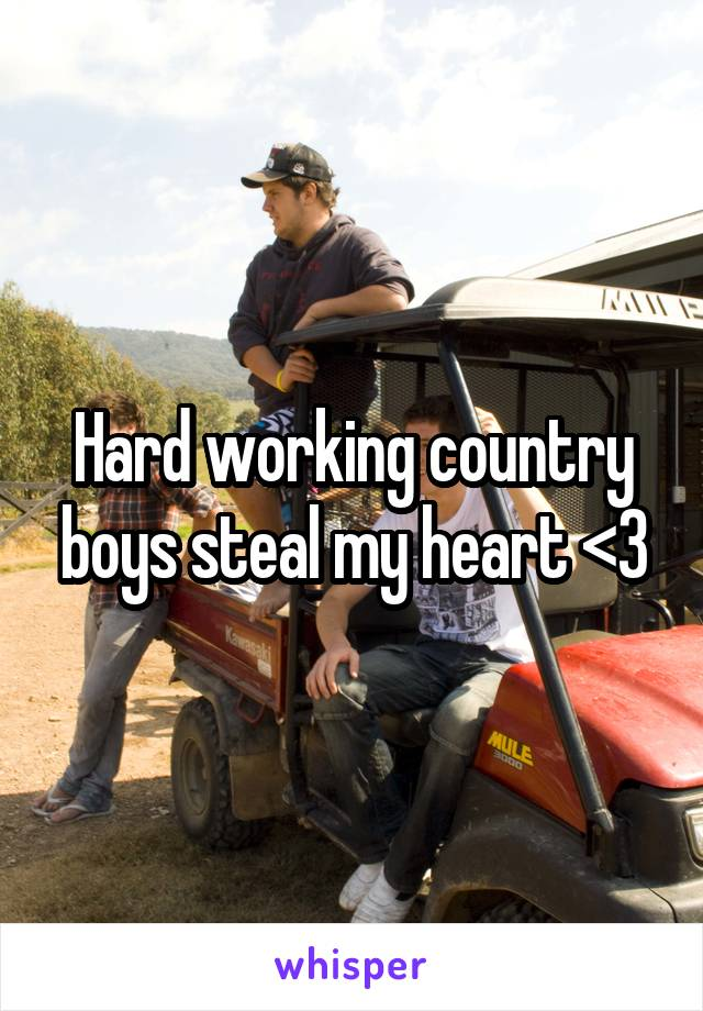 Hard working country boys steal my heart <3