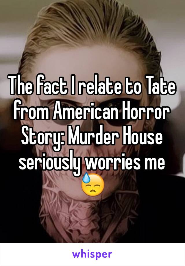 The fact I relate to Tate from American Horror Story: Murder House seriously worries me 😓