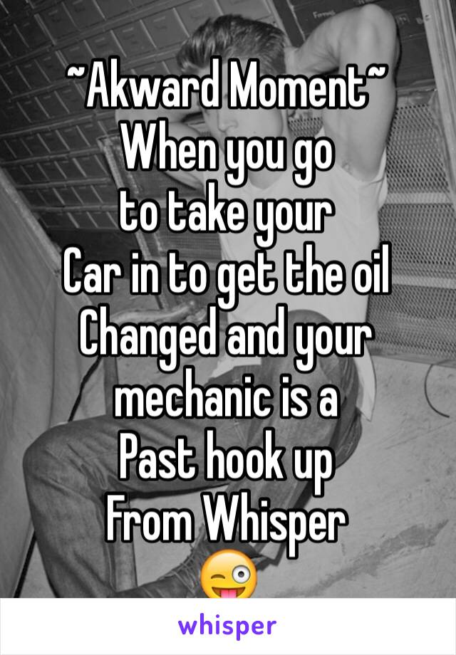 ~Akward Moment~ When you go  to take your Car in to get the oil Changed and your mechanic is a  Past hook up   From Whisper 😜