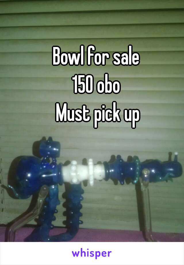 Bowl for sale  150 obo  Must pick up