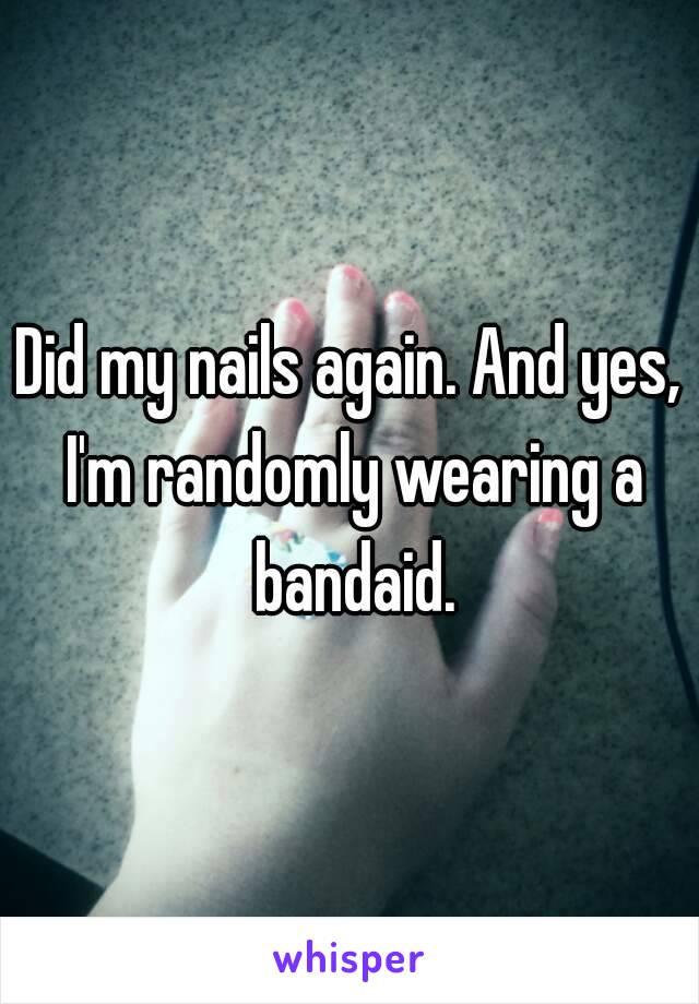 Did my nails again. And yes, I'm randomly wearing a bandaid.