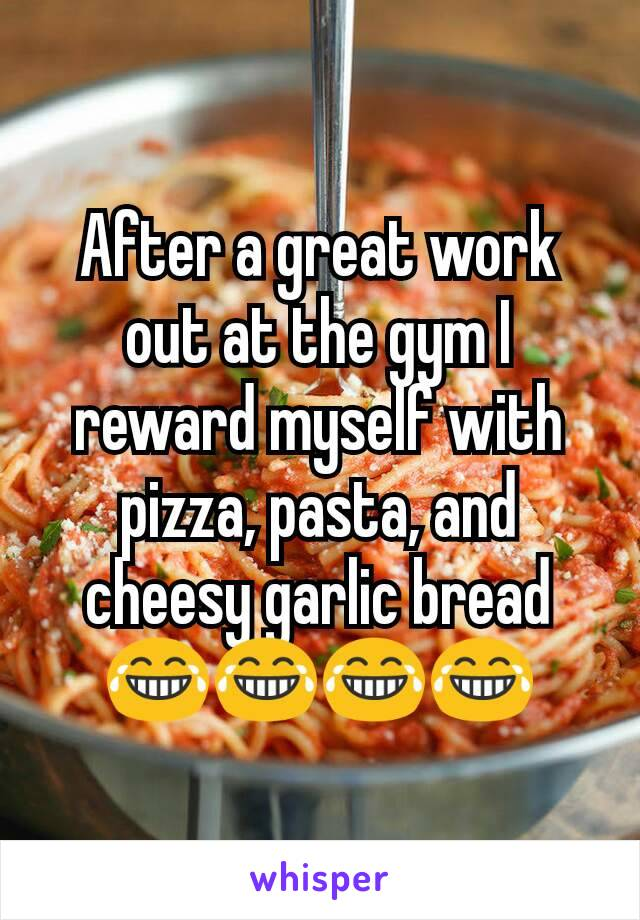 After a great work out at the gym I reward myself with pizza, pasta, and cheesy garlic bread 😂😂😂😂