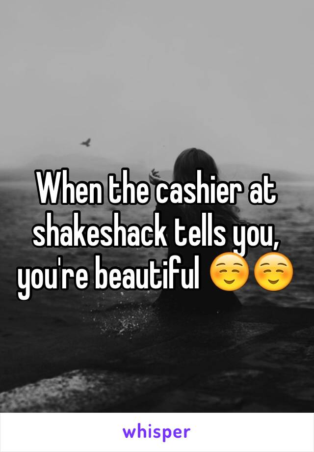 When the cashier at shakeshack tells you, you're beautiful ☺️☺️