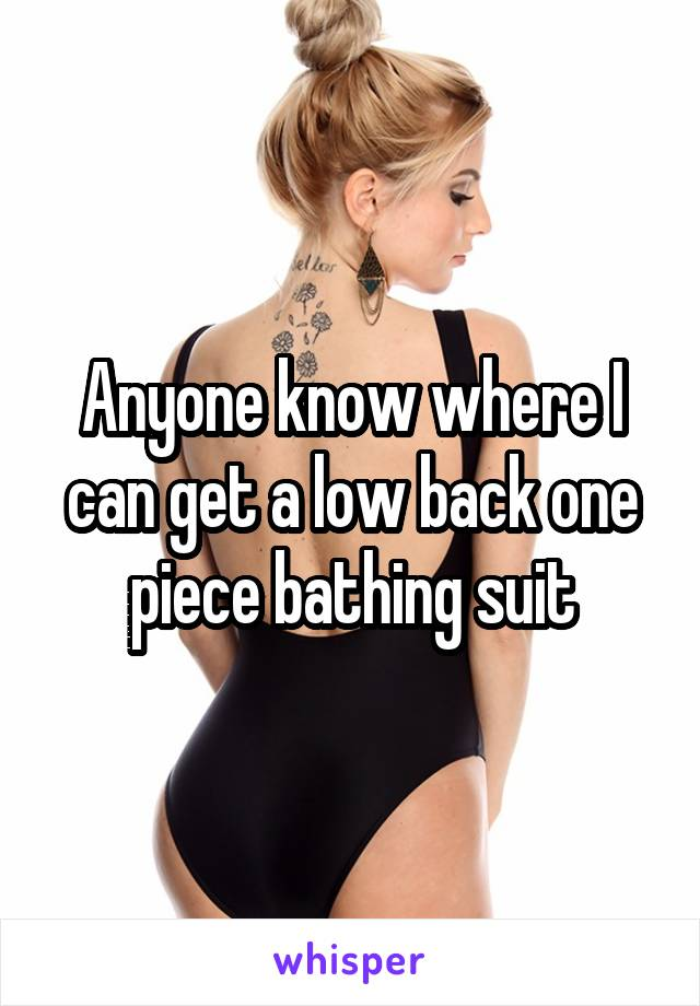 Anyone know where I can get a low back one piece bathing suit