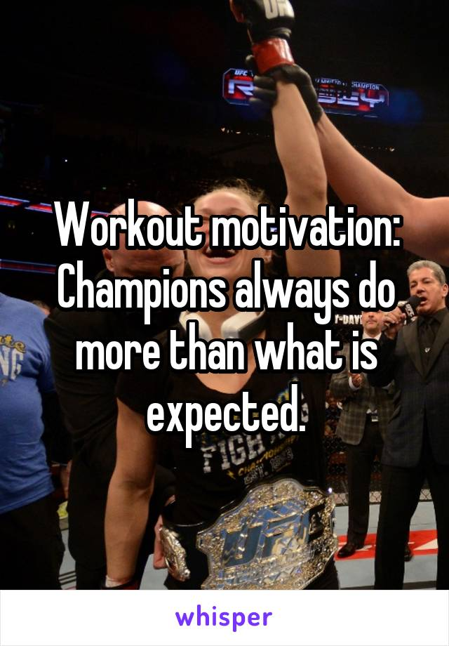 Workout motivation: Champions always do more than what is expected.