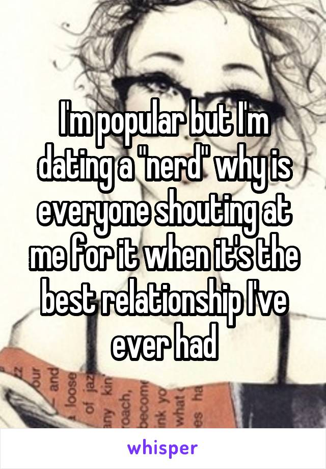 """I'm popular but I'm dating a """"nerd"""" why is everyone shouting at me for it when it's the best relationship I've ever had"""