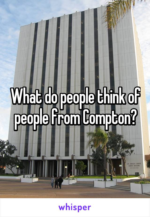 What do people think of people from Compton?