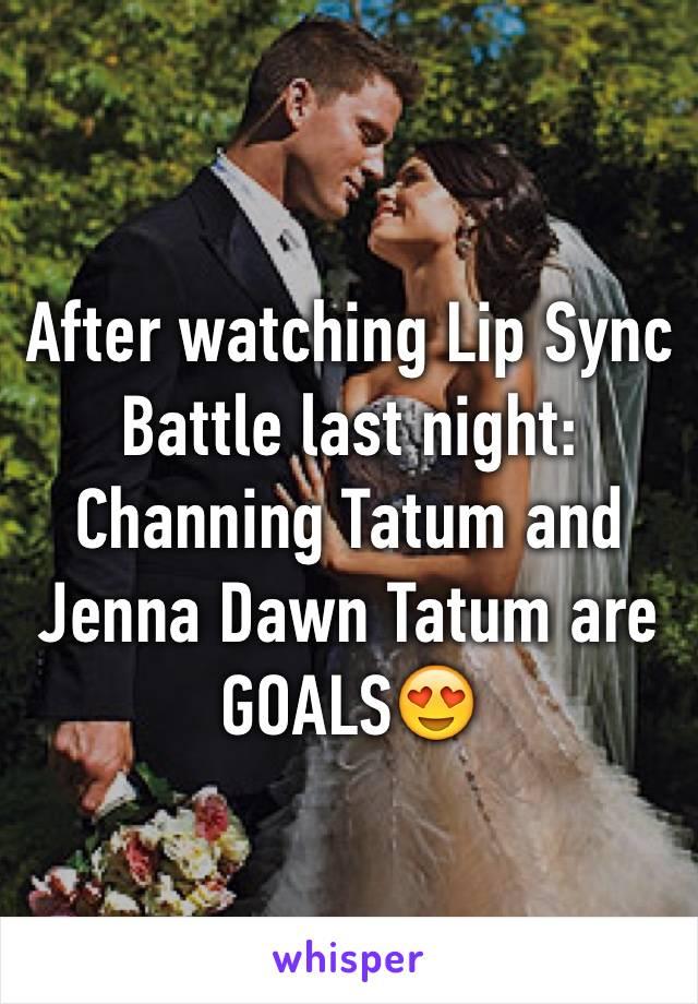 After watching Lip Sync Battle last night: Channing Tatum and Jenna Dawn Tatum are  GOALS😍