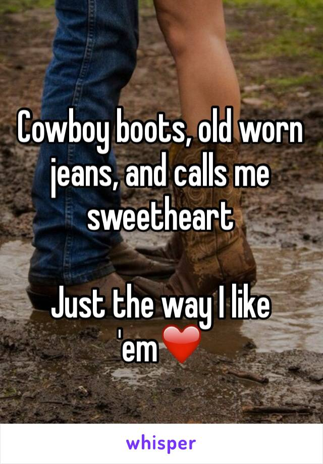 Cowboy boots, old worn jeans, and calls me sweetheart   Just the way I like 'em❤️