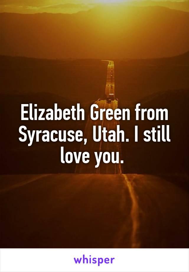 Elizabeth Green from Syracuse, Utah. I still love you.