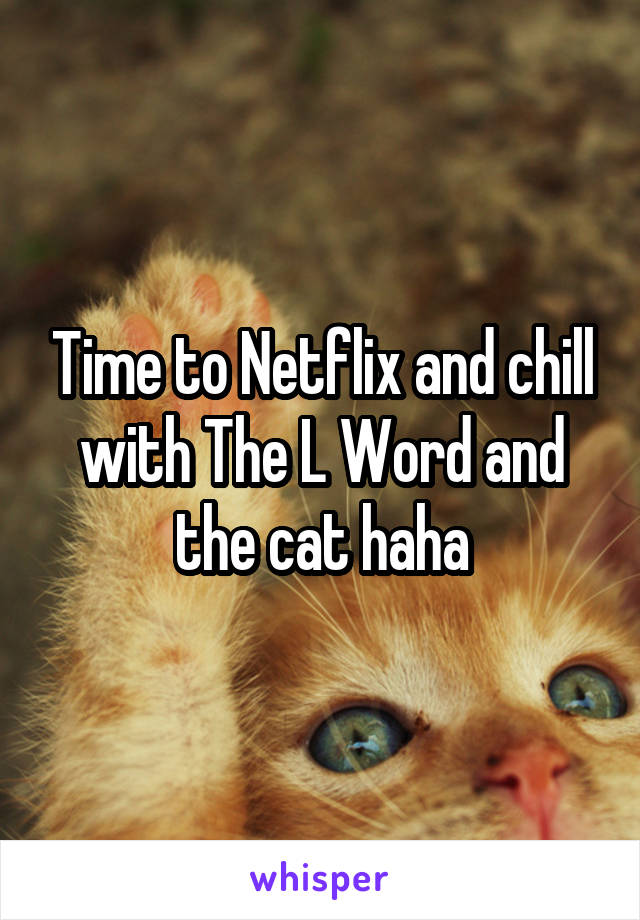 Time to Netflix and chill with The L Word and the cat haha