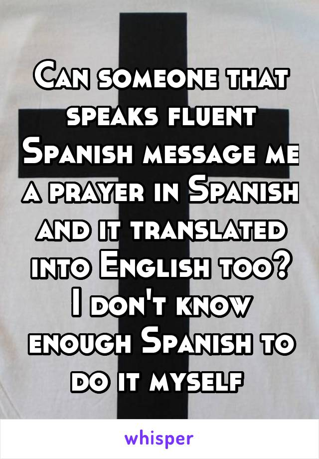 Can someone that speaks fluent Spanish message me a prayer in