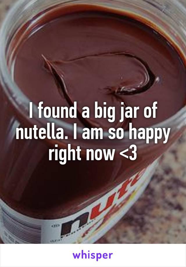 i found a big jar of nutella i am so happy right now 3