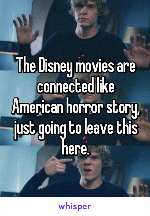 The Disney Movies Are Connected Like American Horror Story Just