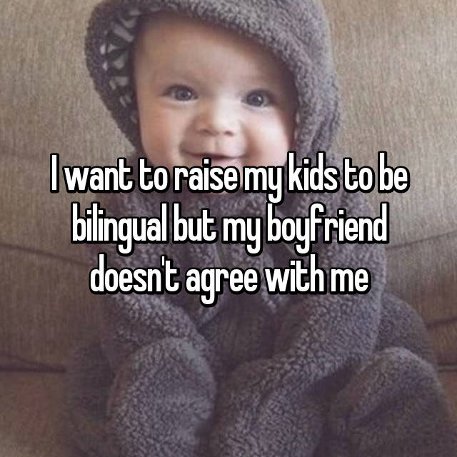 I want to raise my kids to be bilingual but my boyfriend doesn't agree with me